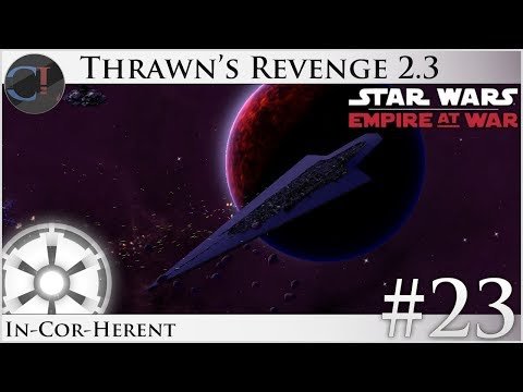 In-Cor-Herent - Thrawn's Revenge 2.3 Preview - Star Wars: Empire at War Mod [Ep 23]