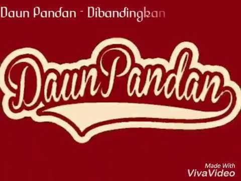 Daun Pandan - Dibandingkan Dirinya (New song)