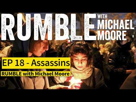 "Ep. 18: Assassins [""Rumble With Michael Moore"" Podcast]"