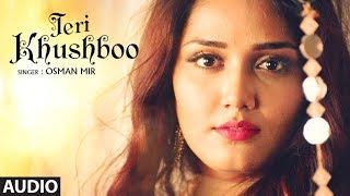 """Teri Khushboo"" Full Audio Song | Osman Mir"