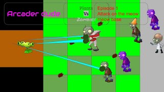 arcader dude| plants vs zombies plush| attack on the meow meow base| episode 1|