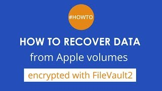 How to recover data from Apple volumes with the FileVault2 encryption