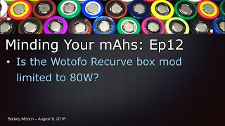Minding Your mAhs – Ep012 – Is the Wotofo Recurve Box Mod Limited to 80W?