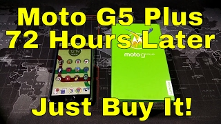 Moto G5 Plus - 72 hrs. Later - Just Buy It!