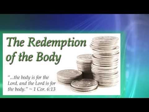Living in the Kingdom Pt. 34 - The Redemption of the Body V