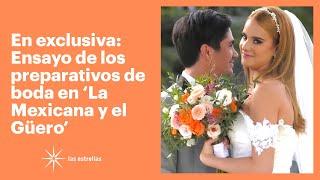En exclusiva: Ensayo de los preparativos de boda en 'La Mexicana y el Güero' | Las Estrellas