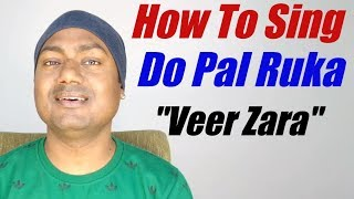 "How To Sing ""Do Pal Ruka-Veer Zara"" Bollywood Singing Lessons By Mayoor"