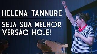 Helena Tannure - Seja Sua Melhor Versão Hoje!