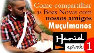 COMO COMPARTILHAR AS BOAS NOVAS COM NOSSOS AMIGOS MUÇULMANOS - 'HAMID - Episódio 1'