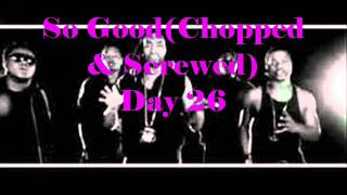 So Good-Day 26(Chopped & Screwed)