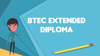 What is BTEC Extended Diploma?, Explain BTEC Extended Diploma, Define BTEC Extended Diploma