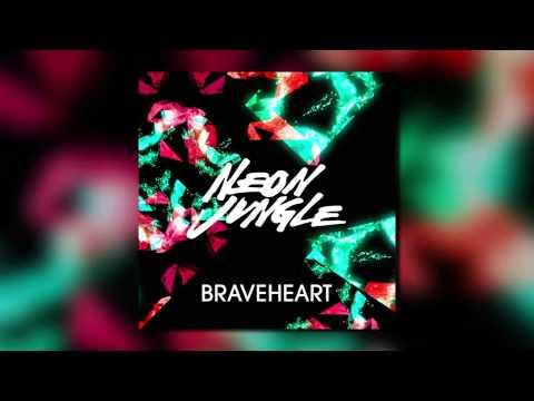 Neon Jungle - Braveheart (No Rap Version)