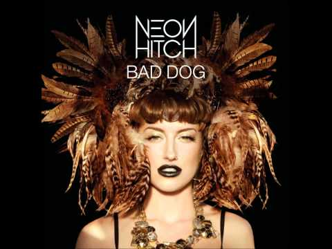 Neon Hitch - Bad Dog + Lyrics