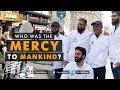 Who Was The Mercy To Mankind?