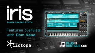 iZotope Iris Sample Based Synthesizer - Plugin features overview with Dom Kane