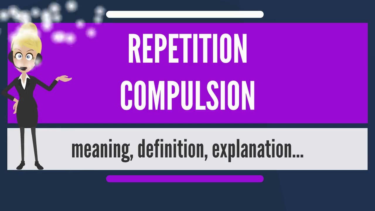 Download What is REPETITION COMPULSION? What does REPETITION COMPULSION mean?