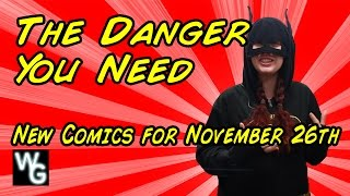 The Danger That You Need - New Comics for November 26th