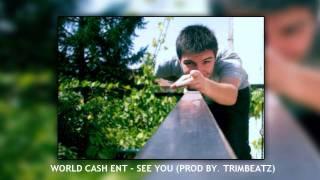 World Cash ENT - See You (Prod by TrimBeatz)
