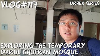 Vlog#117 Urbex Series: Exploring the Temporary Darul Ghufran Mosque
