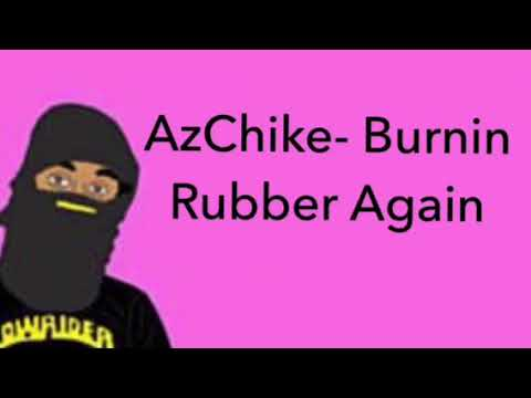 AzChike- Burnin Rubber Again Lyrics