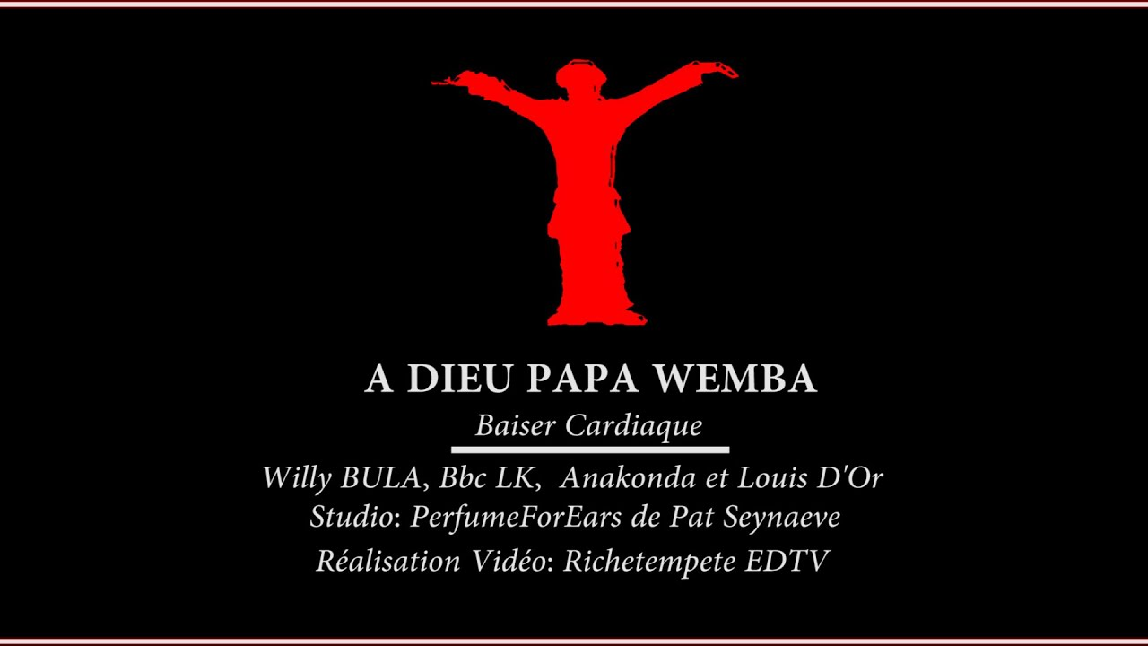 "TITRE: ""BAISER CARDIAQUE"" HOMMAGE A PAPA WEMBA (WILLY BULA FEAT BBC LK)"