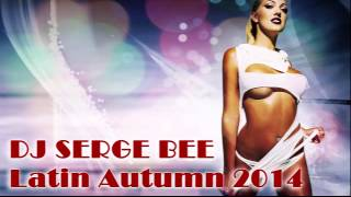 DJ Serge Bee - Latin Autumn 2014 (Latin House Mix)
