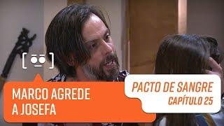 Marco agrede a Josefa   Pacto de Sangre   Capítulo 25