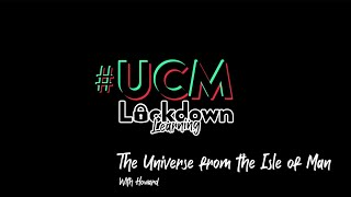 UCMLockdown | The Universe from the IOM with Howard