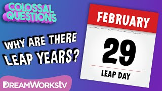 Why Are There Leap Years? | COLOSSAL QUESTIONS