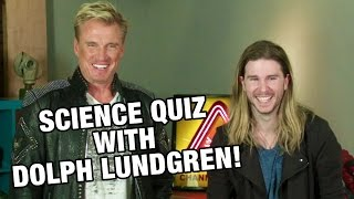 Science Quiz with Dolph Lundgren!