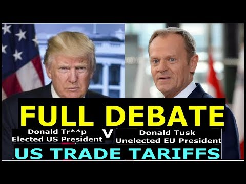 14.03.2018 FULL DEBATE - EU RESPONSE TO US TRADE TARIFFS – #NotOnMSM - KEY SPEAKERS - DEBATE