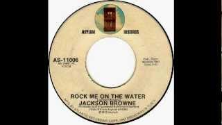 Jackson Browne - Rock Me On The Water (single version) [1972]