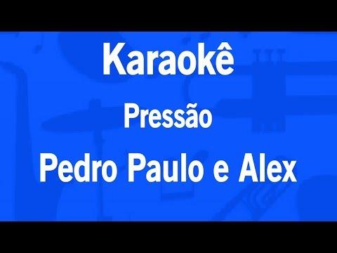 Karaokê Pressão - Pedro Paulo e Alex (Exclusivo)