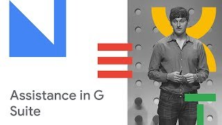 Enhancing Productivity with Assistance in G Suite (Cloud Next '18)