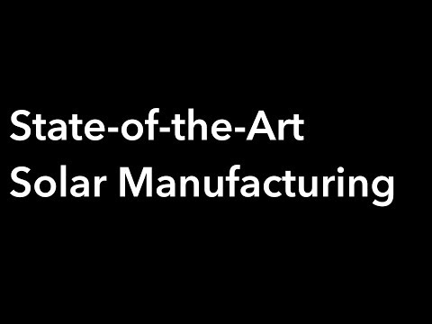 Quick look at State-of-the-Art Solar Manufacturing