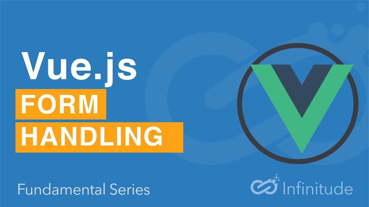 Vue Fundamental Series : Form Handling in Vuejs