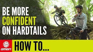 Improve Riding Confidence On A Hardtail Mountain Bike   GMBN How To