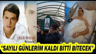 (YENİ)Engin Nurşani'nin Erken Vedası ve Acı Dolu Hayatı...