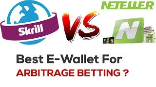 Best e-wallet to use whilst arbitrage betting in 2017? (Skrill vs Neteller)
