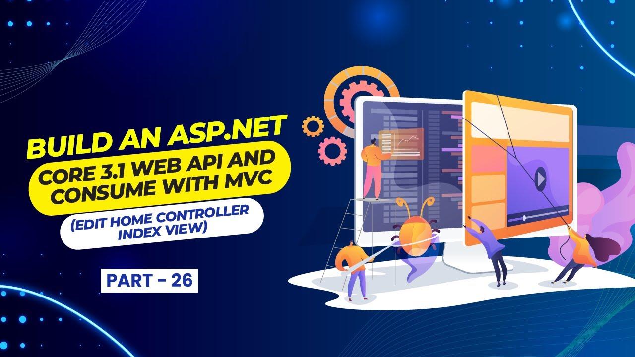 Build an ASP NET Core 3.1 Web API with MVC (Edit Home Controller Index View) - [Part 26]
