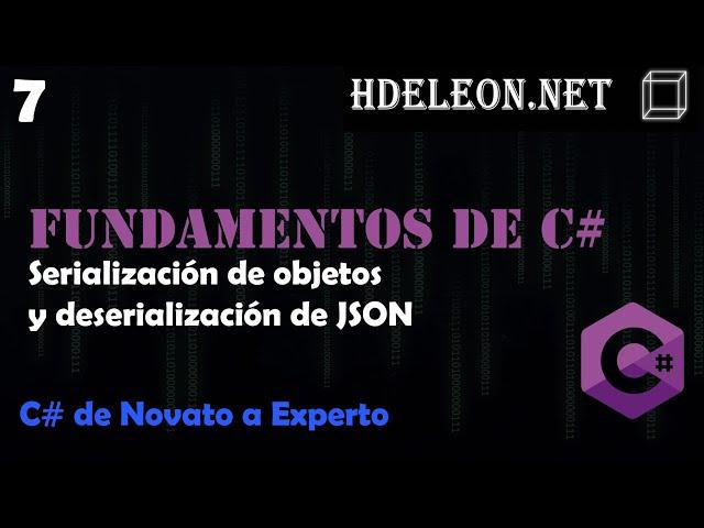 7.- Serialización de objetos y deserialización de JSON | Curso de fundamentos de C#