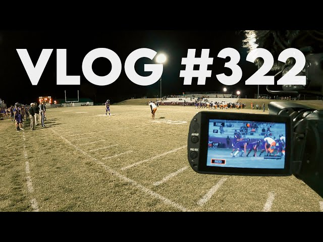 VLOG #322 / Behind the Camera @ a HS Football Game / October 8, 2021