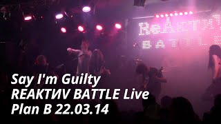 Say I M Guilty REAКТИV BATTLE Live Plan B 22 03 14