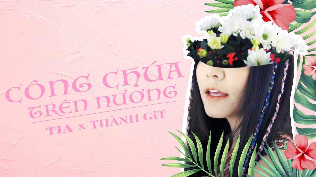 CÔNG CHÚA TRÊN NƯƠNG   TIA x Thanh GiT   Official M/V