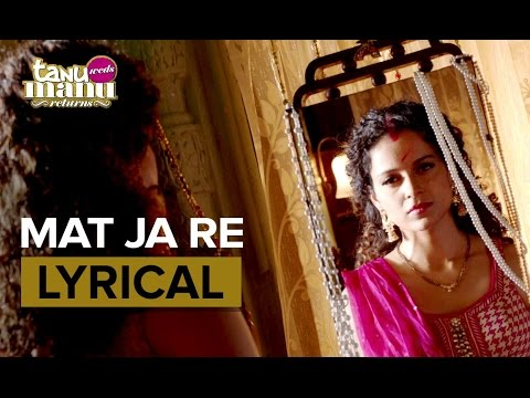 Mat Ja Re | Full Song with Lyrics | Tanu Weds Manu Returns