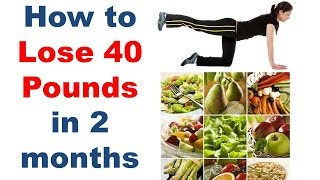 How to lose 80 pounds in 6 months, How to lose 40 pounds in 2 months, Losing 70 lbs fast