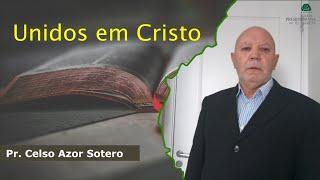 Unidos em Cristo   Pr. Celso Azor Sotero