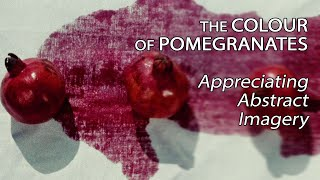 The Colour Of Pomegranates - Appreciating Abstract Imagery