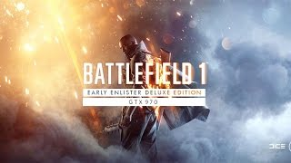 Battlefield 1 Early Enlister Deluxe Edition Gameplay (GTX 970)