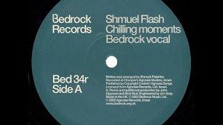 Shmuel Flash – Chilling Moments (Bedrock Vocal)